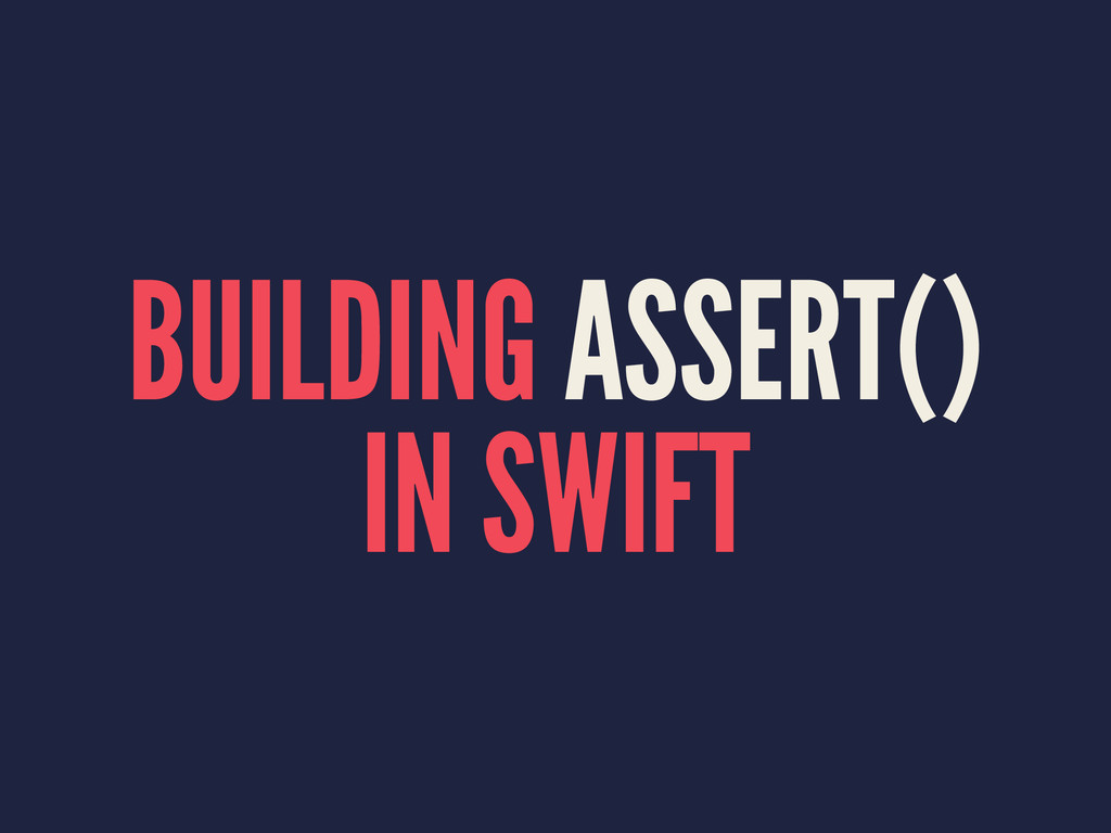BUILDING ASSERT() IN SWIFT