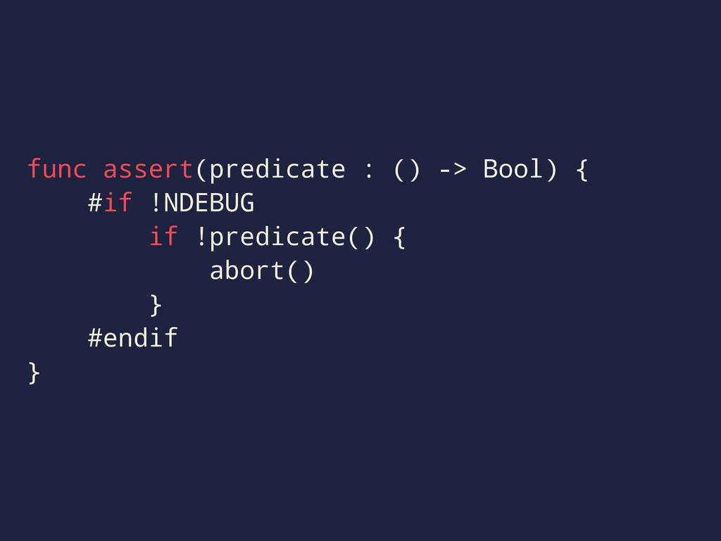 func assert(predicate : () -> Bool) { #if !NDEB...