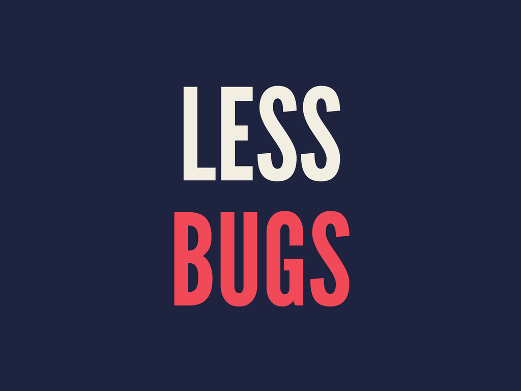 LESS BUGS