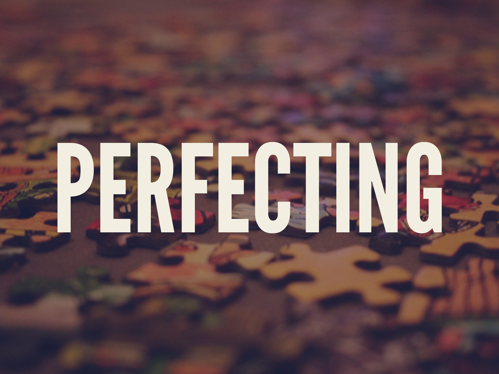 PERFECTING