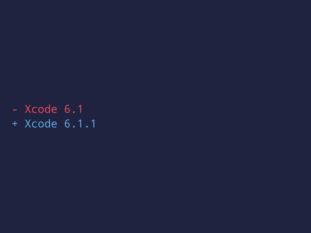 - Xcode 6.1 + Xcode 6.1.1