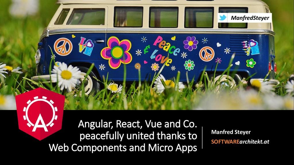 @ManfredSteyer Angular, React, Vue and Co. peac...
