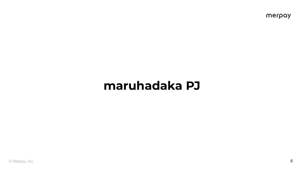 © Merpay, Inc. 6 maruhadaka PJ