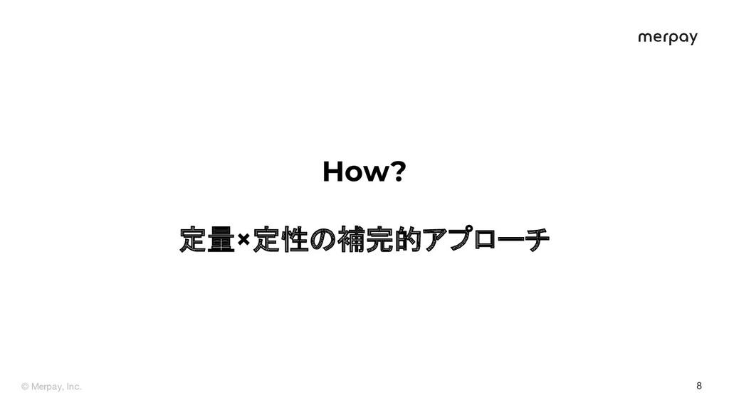 © Merpay, Inc. 8 How? 定量×定性の補完的アプローチ