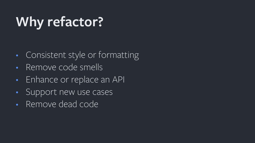 • Consistent style or formatting • Remove code ...