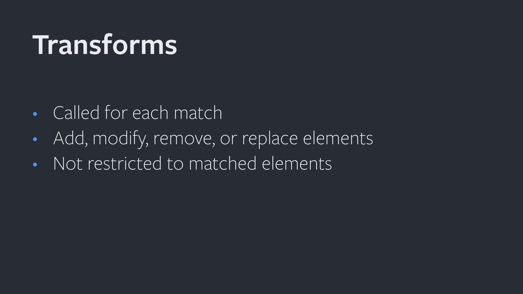 • Called for each match • Add, modify, remove, ...