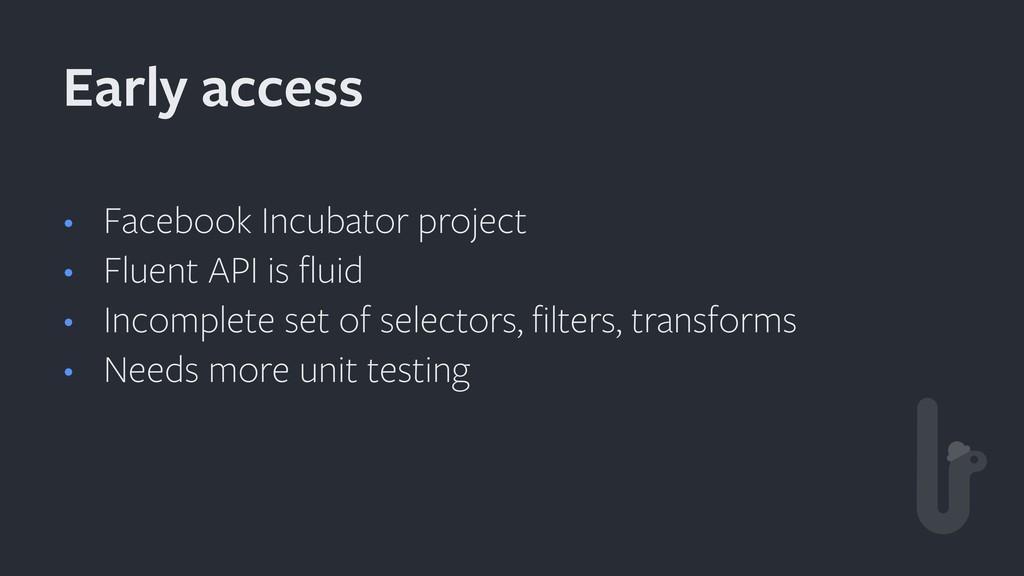 • Facebook Incubator project • Fluent API is flu...