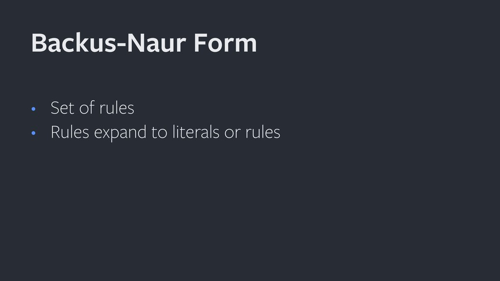 • Set of rules • Rules expand to literals or ru...
