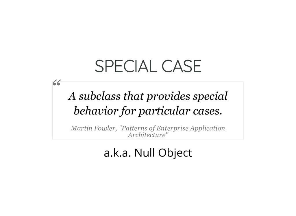SPECIAL CASE SPECIAL CASE a.k.a. Null Object A ...