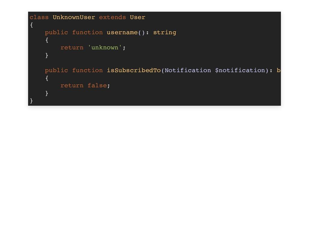 class UnknownUser extends User { public functio...