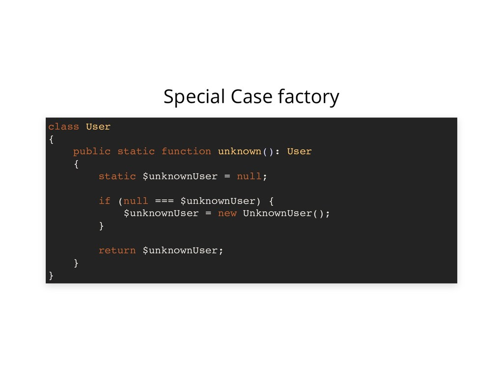 Special Case factory class User { public static...