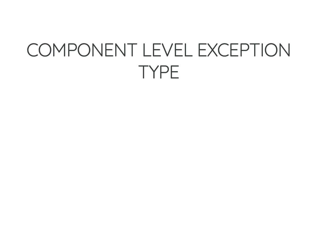 COMPONENT LEVEL EXCEPTION COMPONENT LEVEL EXCEP...