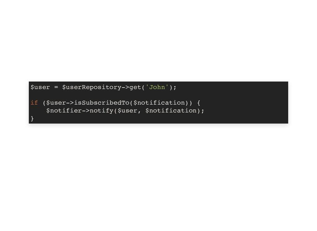 $user = $userRepository->get('John'); if ($user...