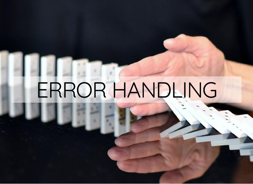 ERROR HANDLING ERROR HANDLING