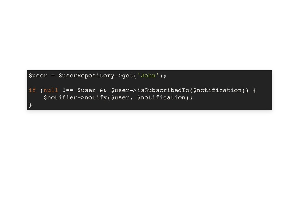 $user = $userRepository->get('John'); if (null ...