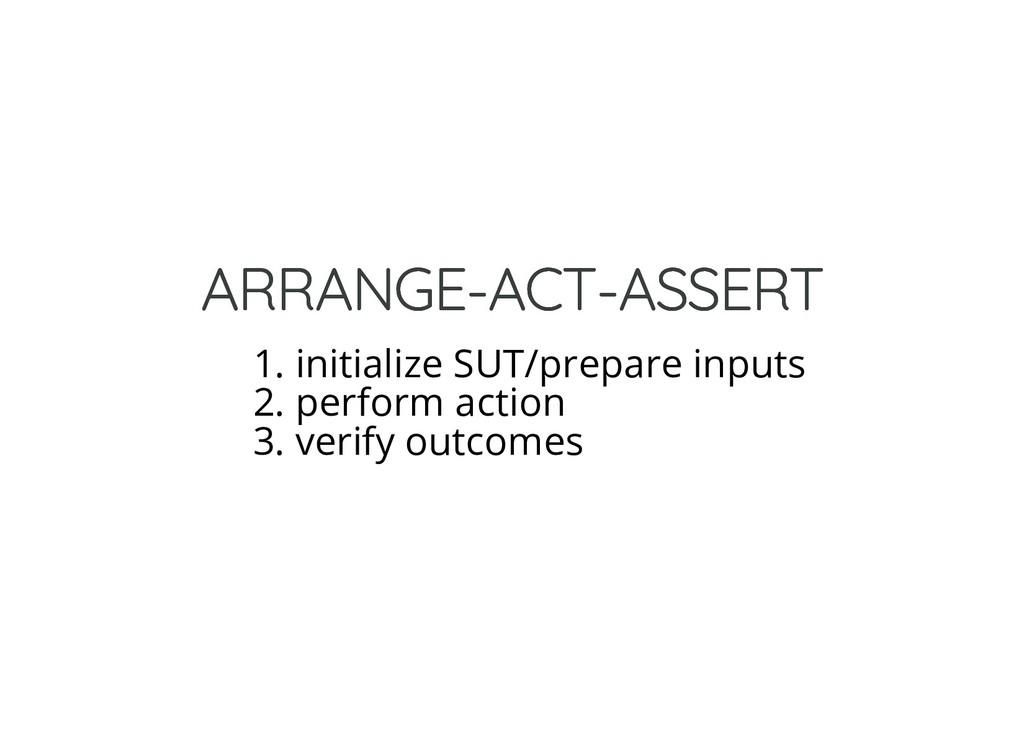 ARRANGE-ACT-ASSERT ARRANGE-ACT-ASSERT 1. initia...