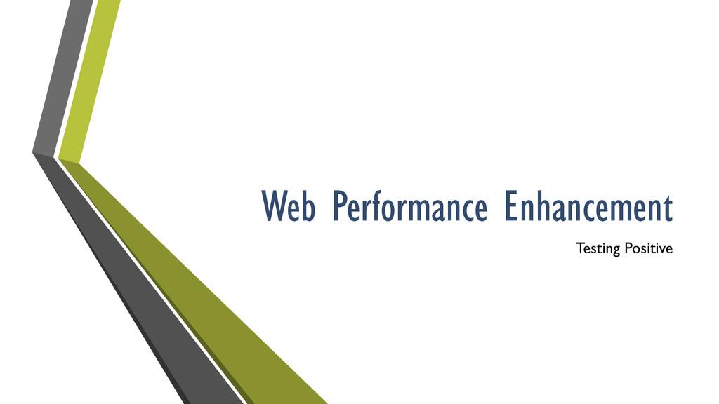Web Performance Enhancement Testing Positive