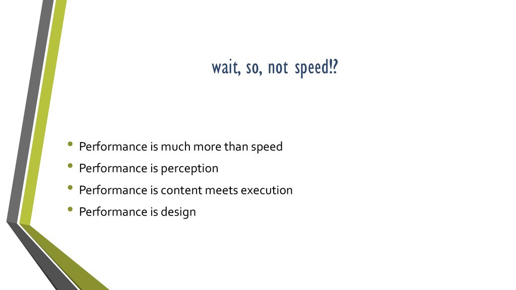 wait, so, not speed!? • Performance is much mor...