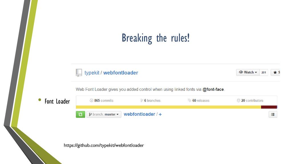 Breaking the rules! • Font Loader https://githu...