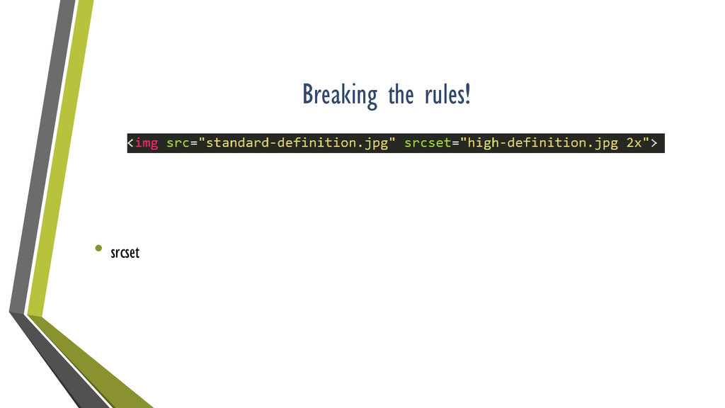 Breaking the rules! • srcset