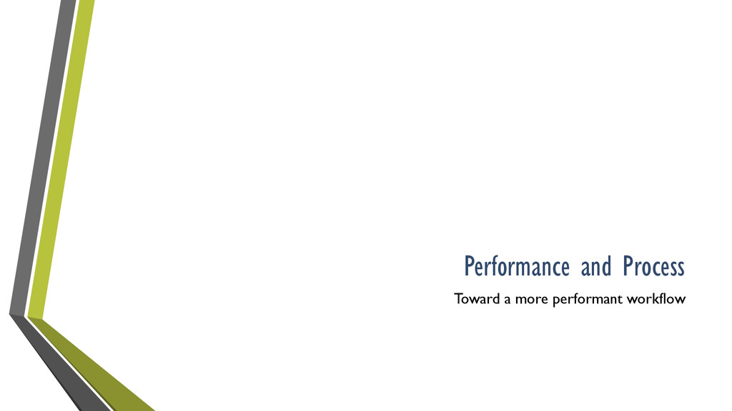 Performance and Process Toward a more performan...