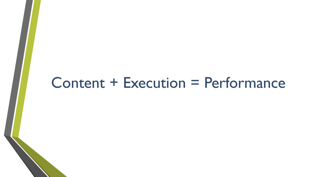 Content + Execution = Performance