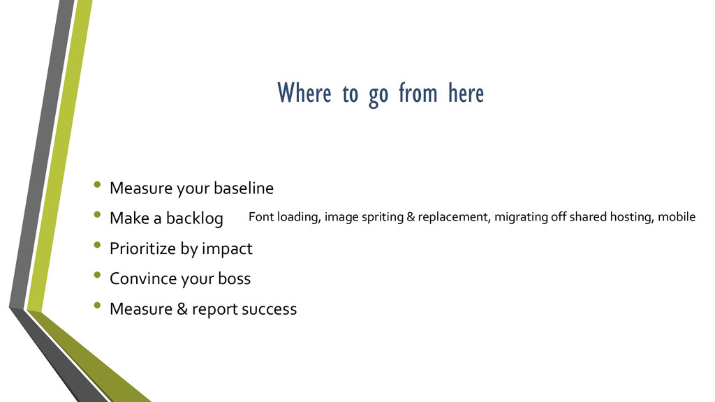 Where to go from here • Measure your baseline •...