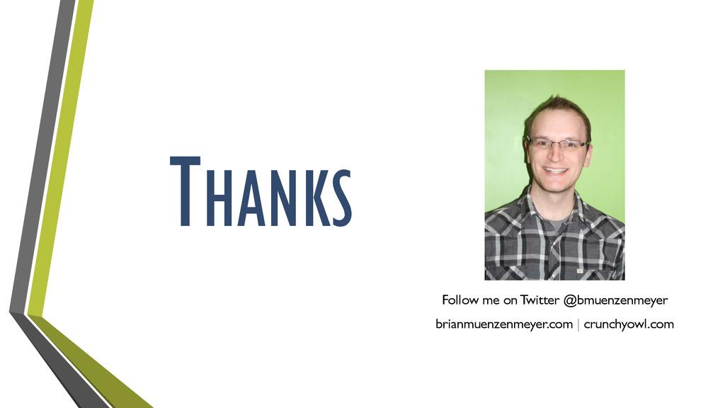 THANKS Follow me on Twitter @bmuenzenmeyer bria...