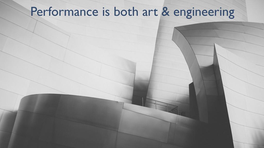 Performance is both art & engineering