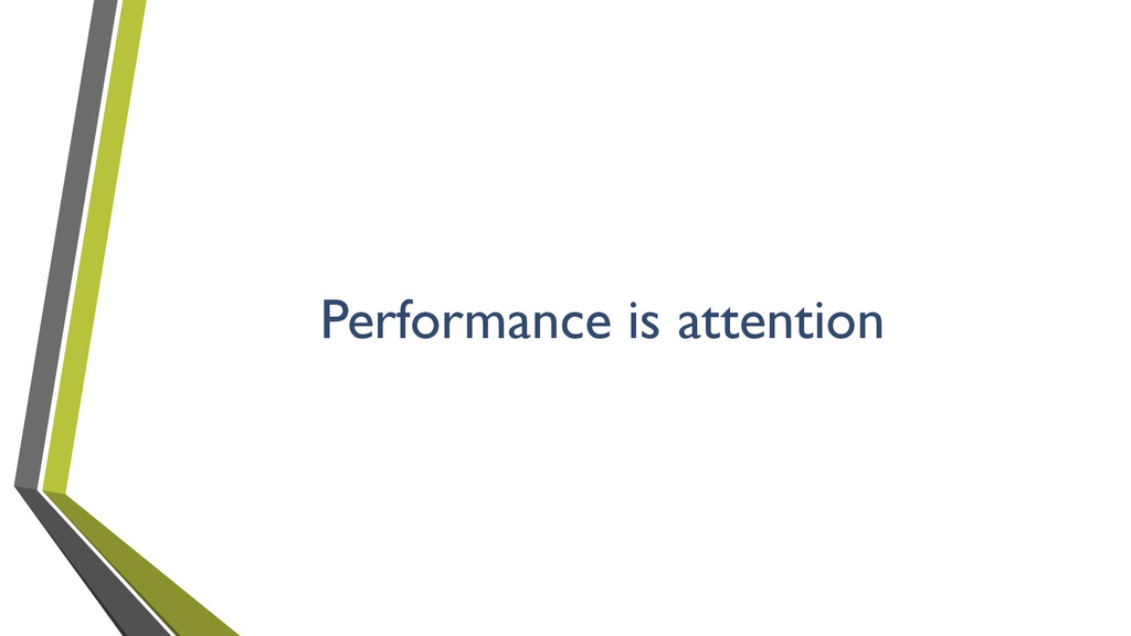 Performance is attention