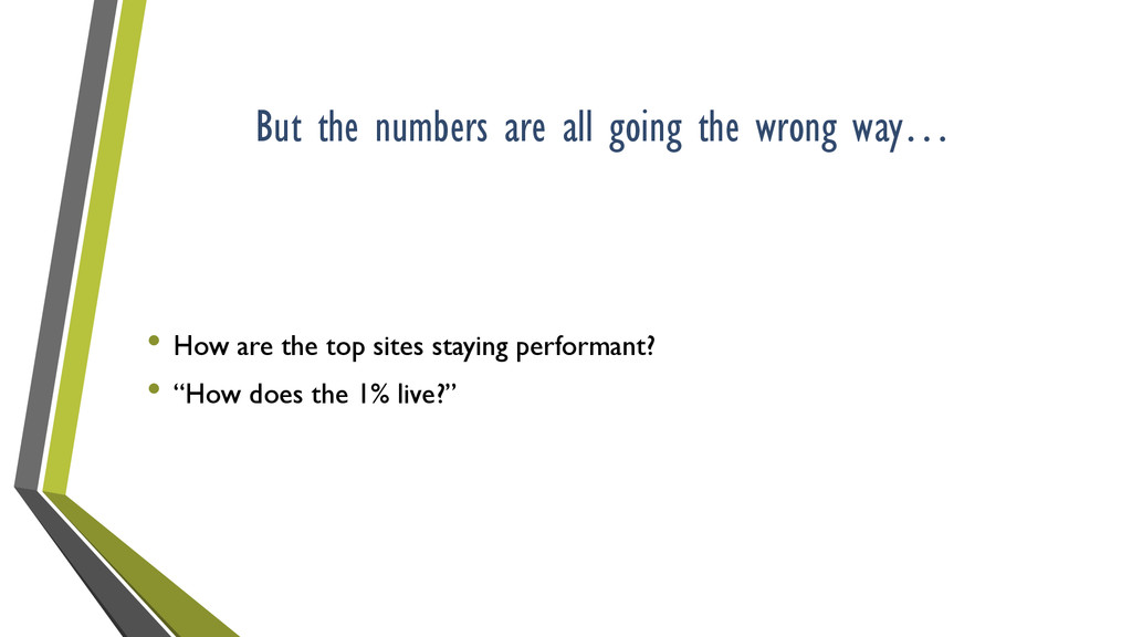 But the numbers are all going the wrong way… • ...