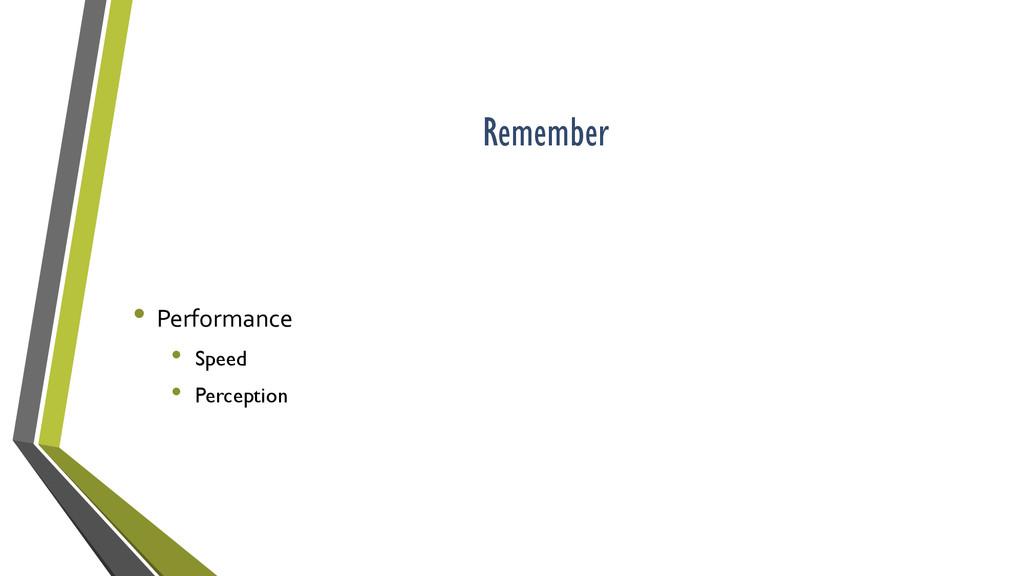 Remember • Performance • Speed • Perception