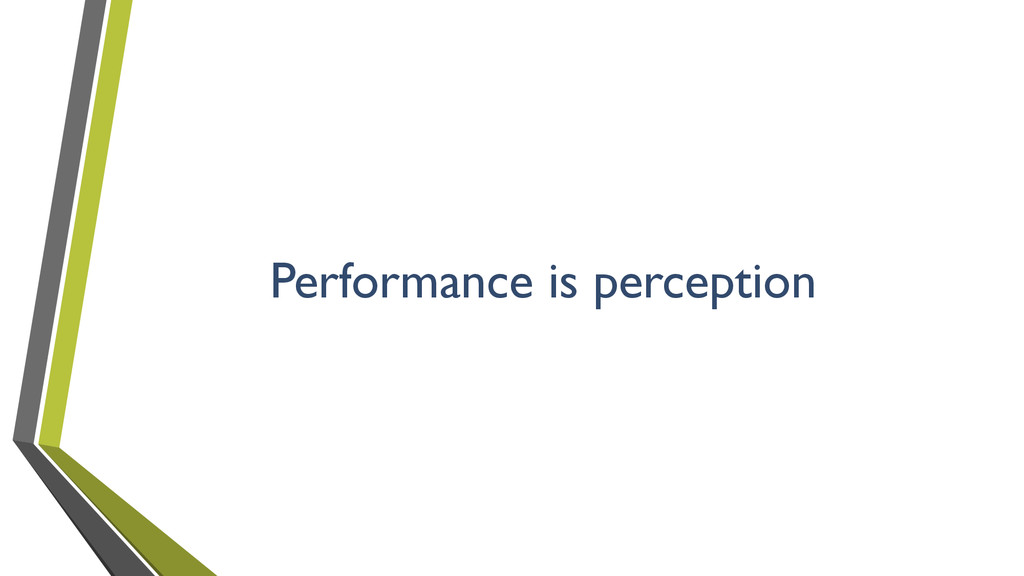 Performance is perception