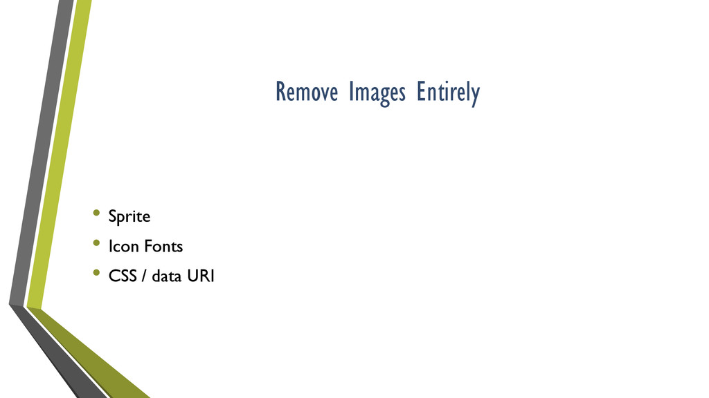 Remove Images Entirely • Sprite • Icon Fonts • ...