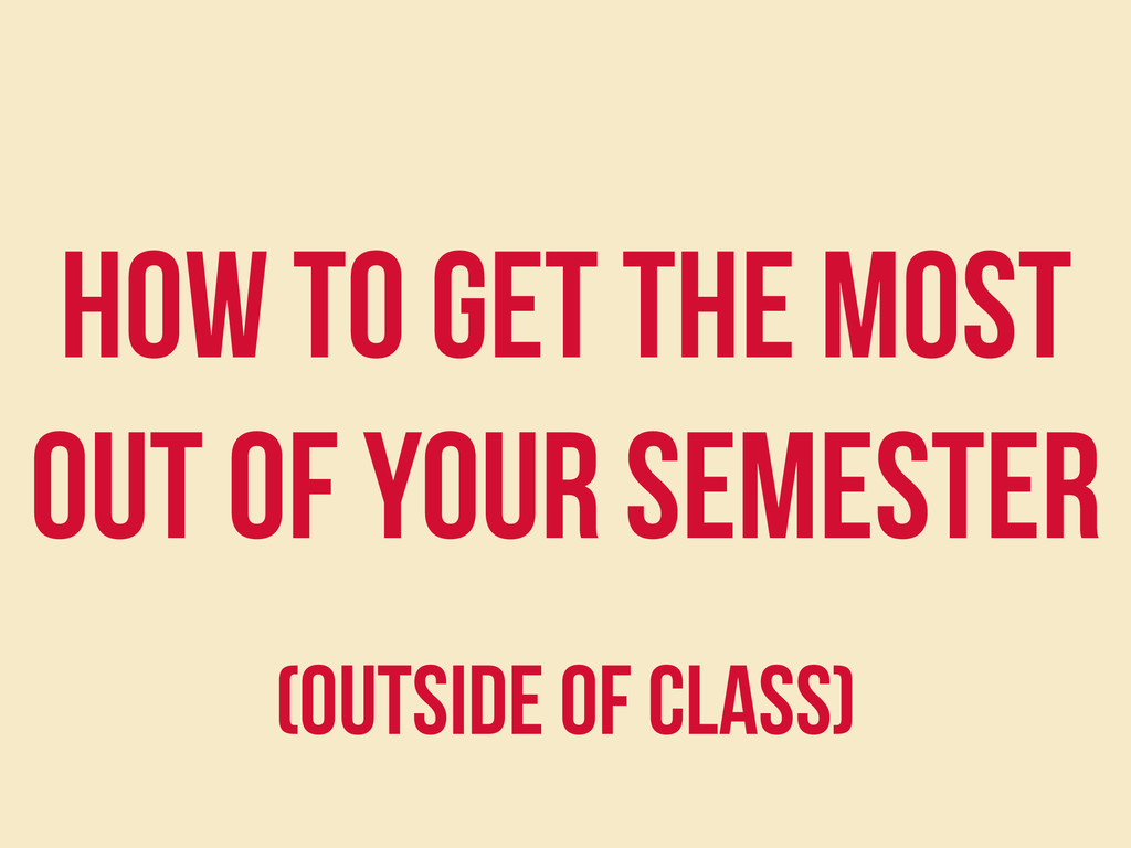 How to get the most out of your semester (outsi...