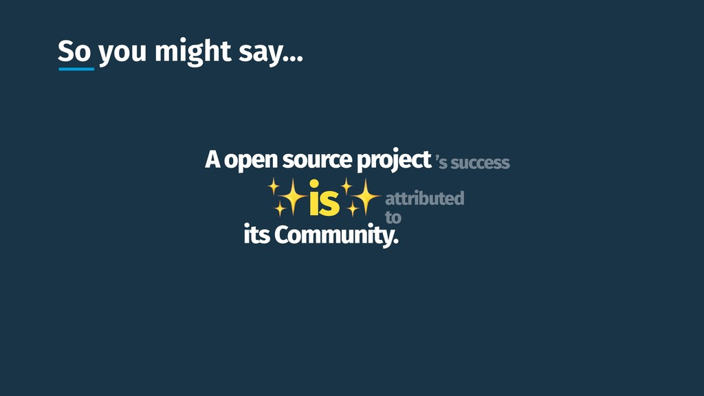 So you might say… A open source project ✨is✨ it...