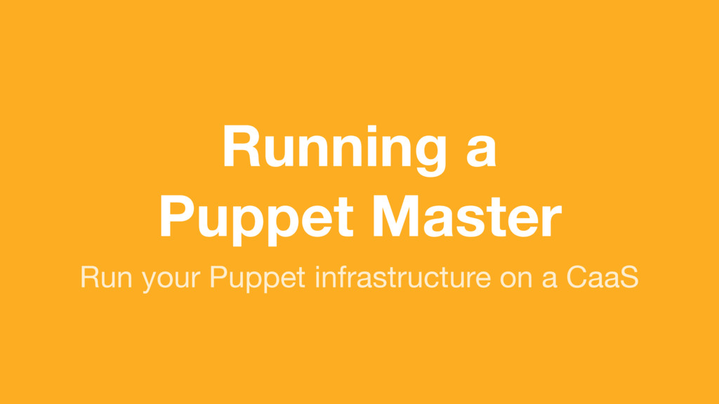 (without introducing more risk) Run your Puppet...