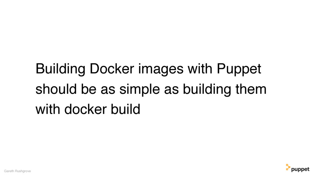 Building Docker images with Puppet should be as...
