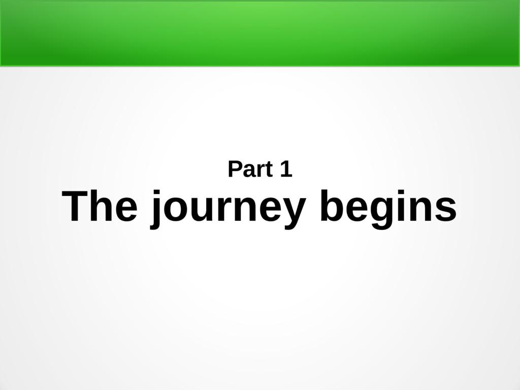 Part 1 The journey begins
