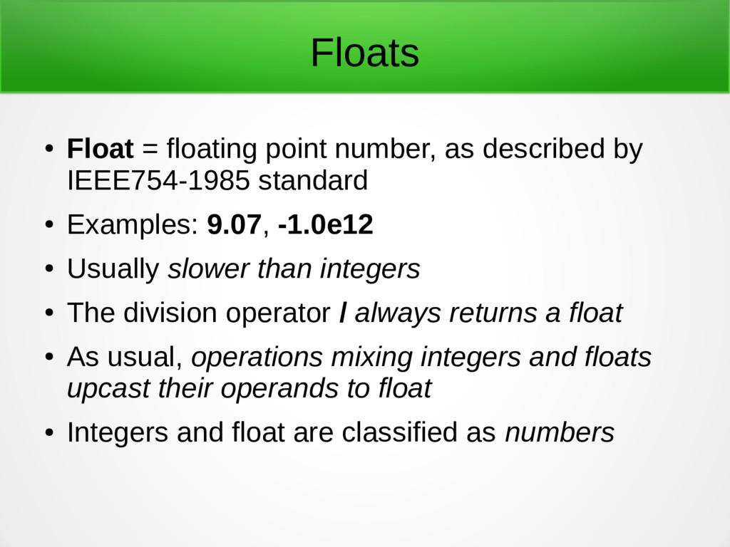 Floats ● Float = floating point number, as desc...