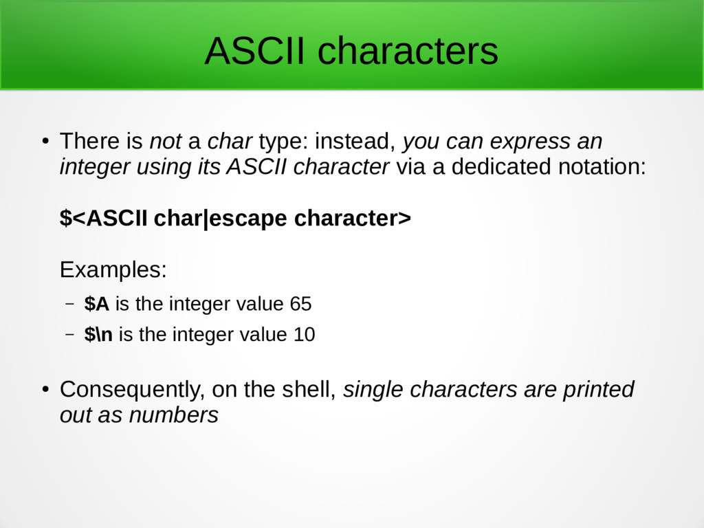 ASCII characters ● There is not a char type: in...