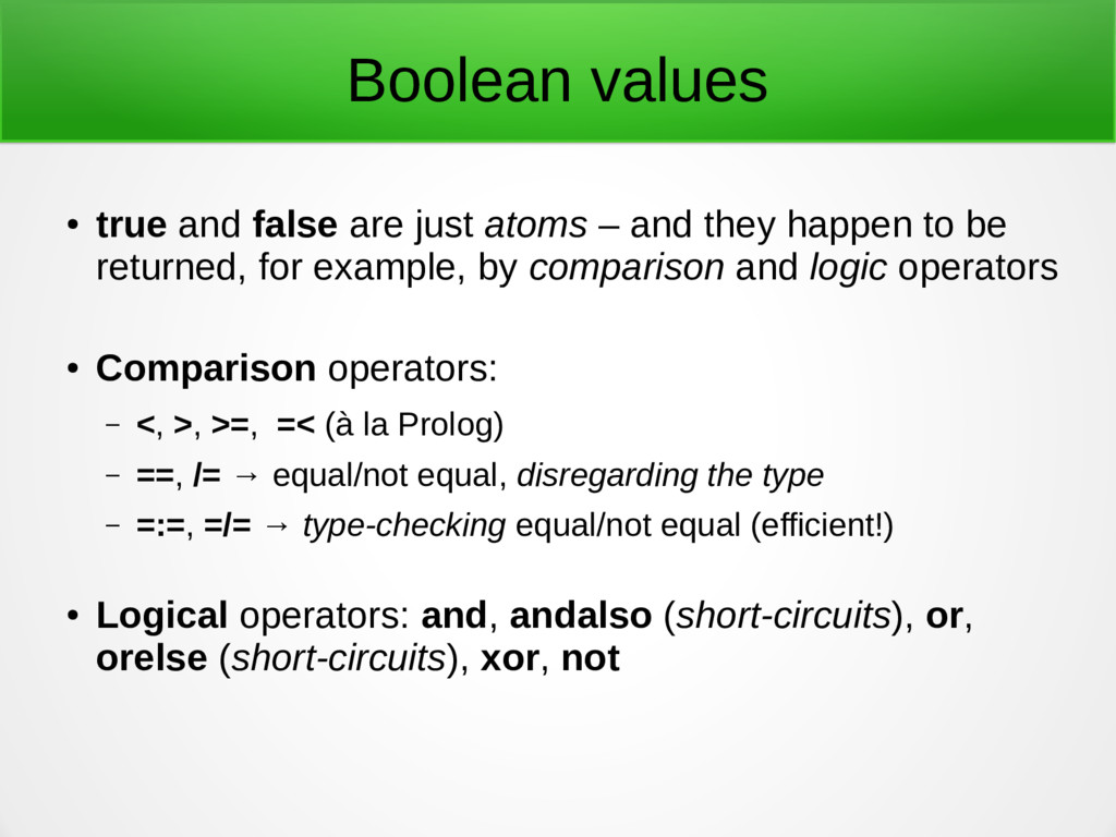 Boolean values ● true and false are just atoms ...