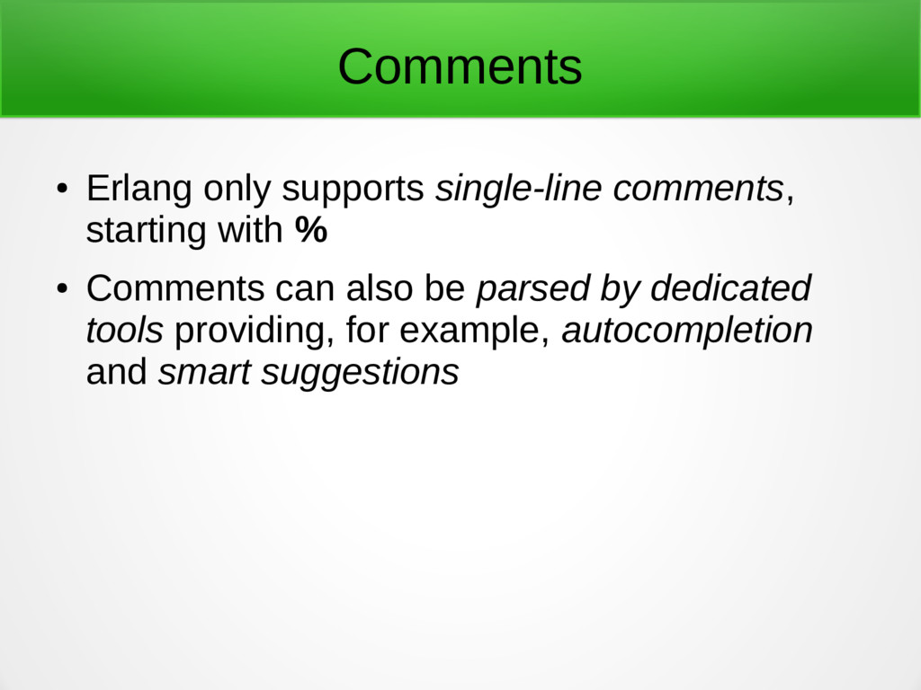 Comments ● Erlang only supports single-line com...