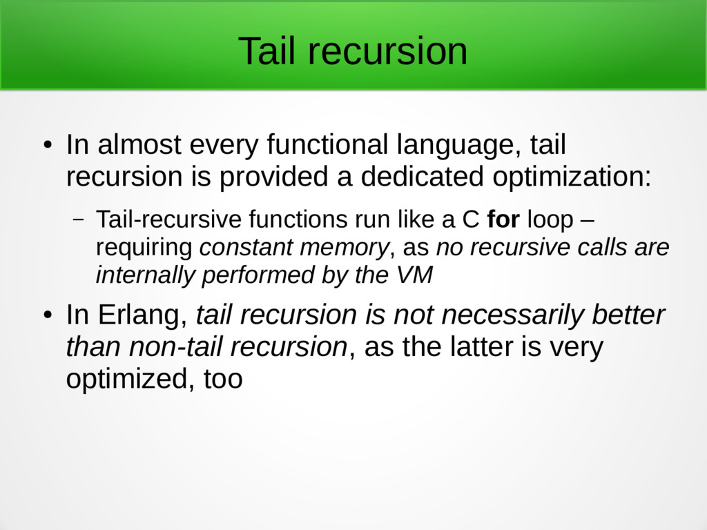 Tail recursion ● In almost every functional lan...