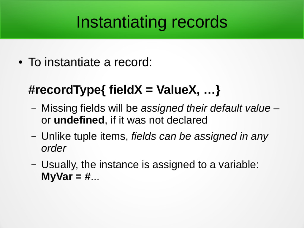 Instantiating records ● To instantiate a record...