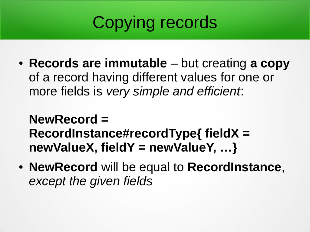 Copying records ● Records are immutable – but c...