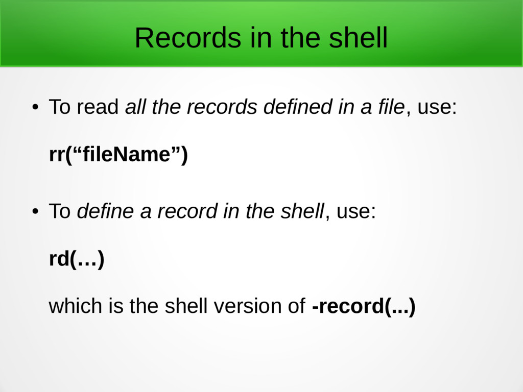 Records in the shell ● To read all the records ...