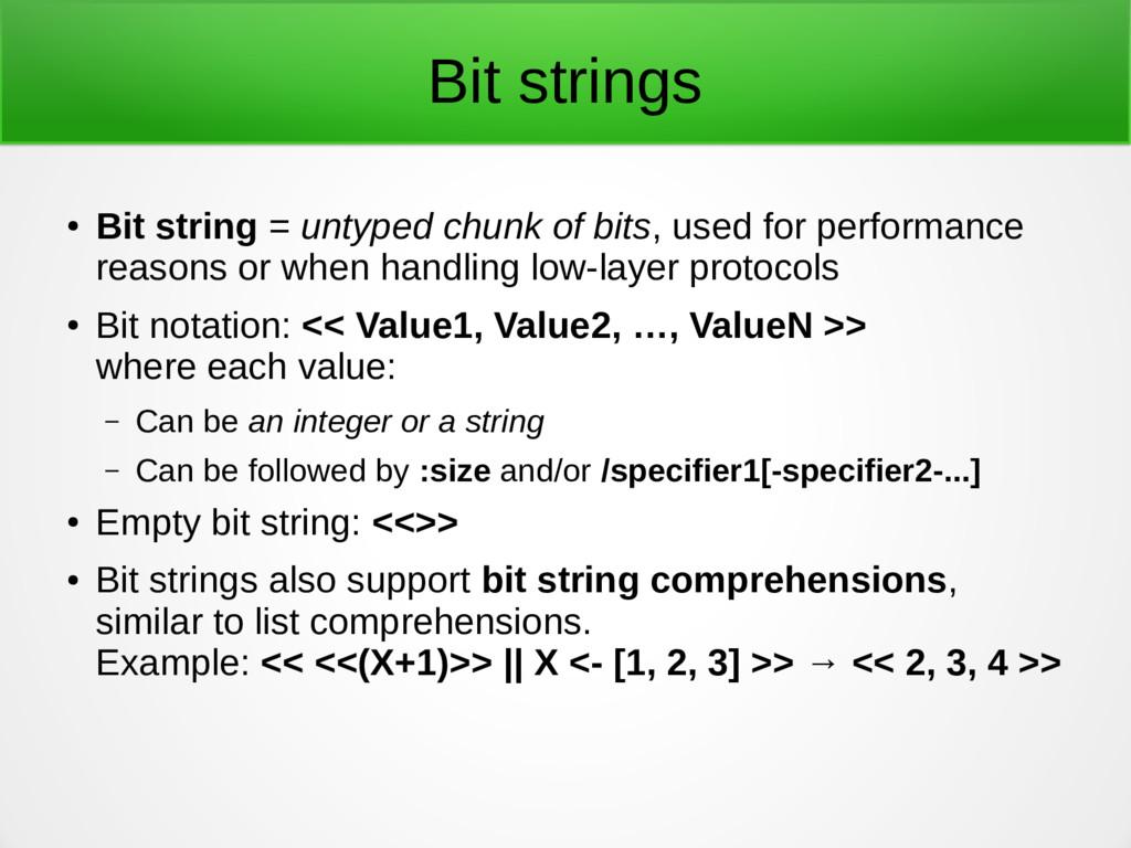 Bit strings ● Bit string = untyped chunk of bit...