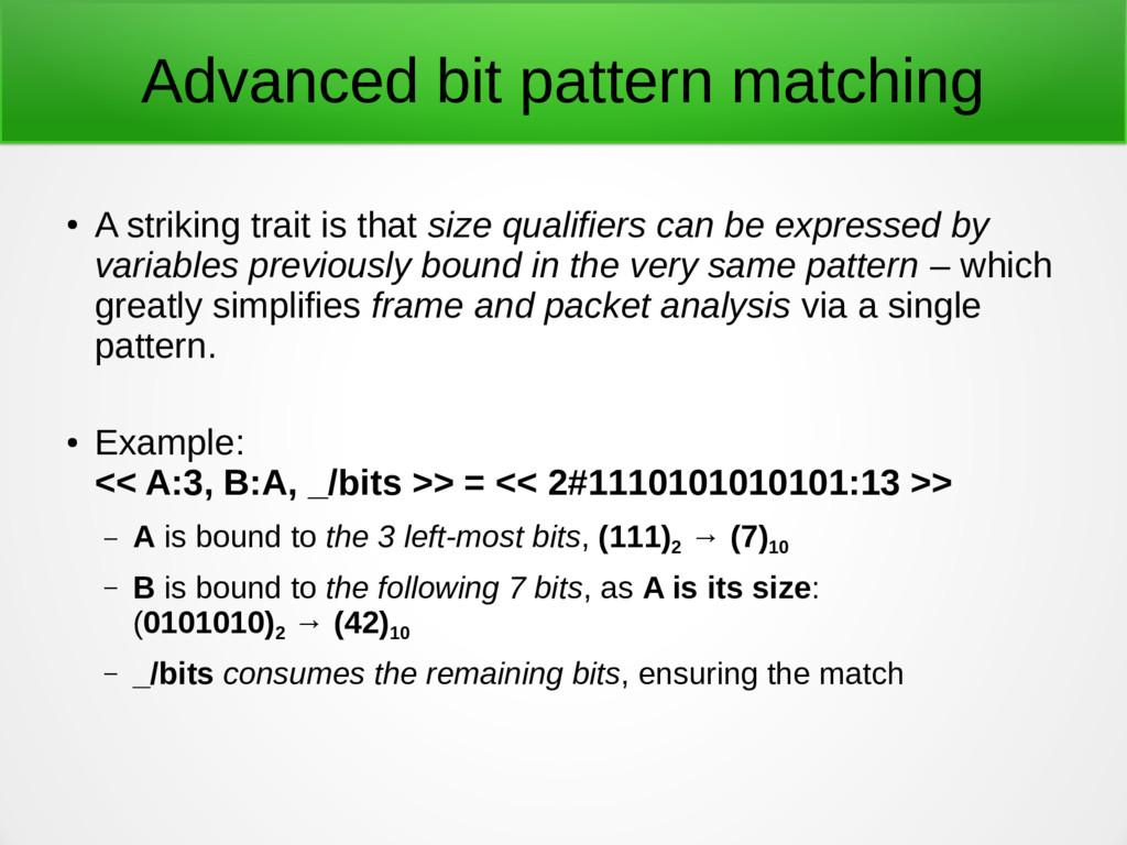Advanced bit pattern matching ● A striking trai...