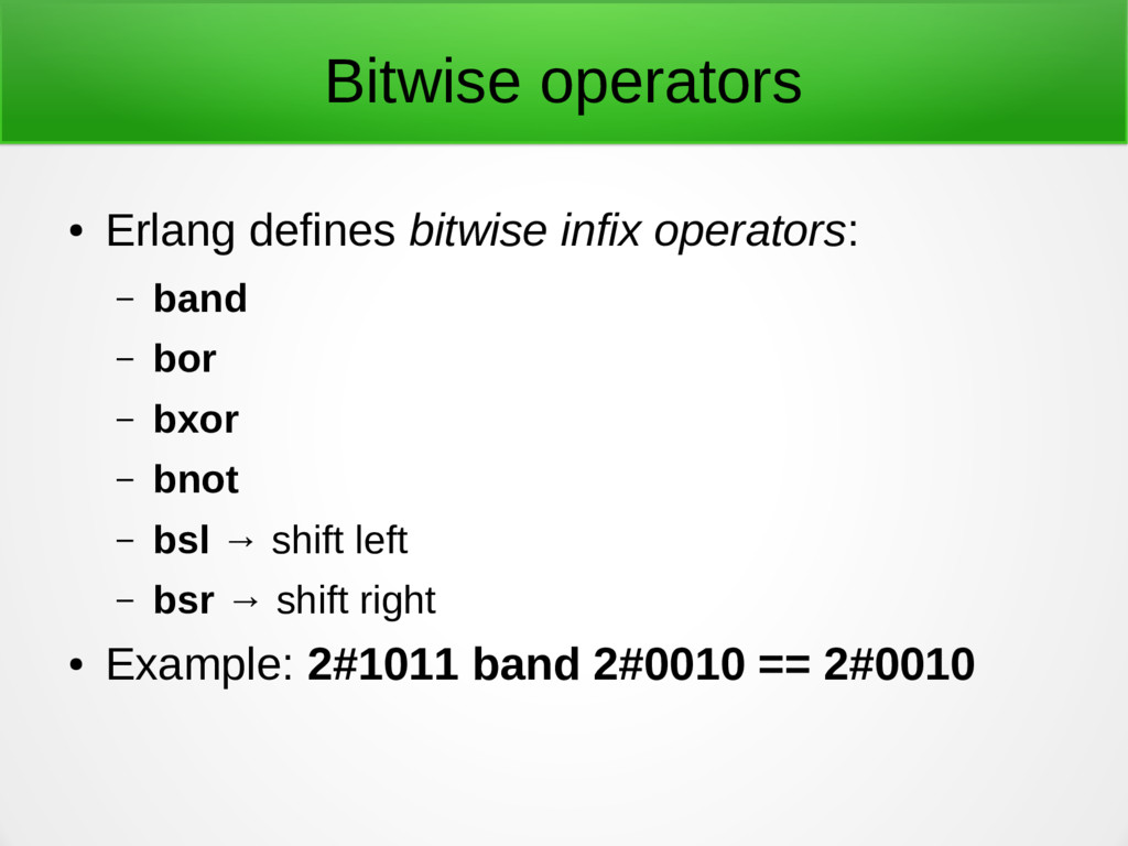 Bitwise operators ● Erlang defines bitwise infi...